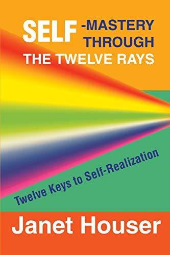 Self-Mastery Through the Twelve Rays: Twelve Keys to Self-Realization from iUniverse