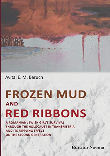 Frozen Mud and Red Ribbons: A Romanian Jewish Girl'S Survival Through The Holocaust In Transnistria And Its Rippling Effect On The Second Generation (Edition Noema Series) from ibidem