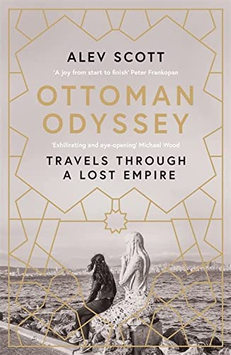 Ottoman Odyssey: Travels through a Lost Empire: Shortlisted for the Stanford Dolman Travel Book of the Year Award from riverrun