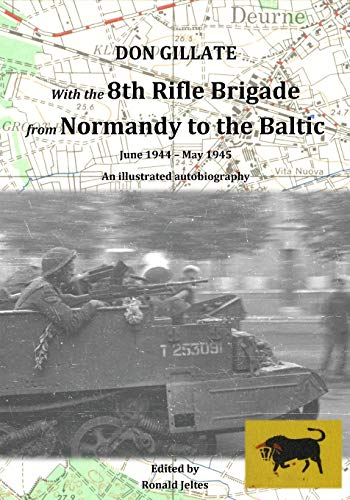 With the 8th Rifle Brigade from Normandy to the Baltic: June 1944 - May 1945 from tredition